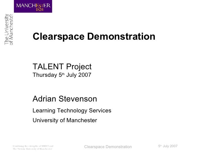 Clearspace Demonstration TALENT Project Thursday 5 th  July 2007 Adrian Stevenson Learning Technology Services University ...