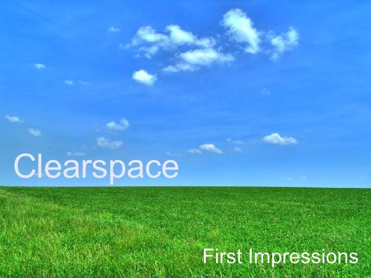 Clearspace <ul><li>First Impressions </li></ul>