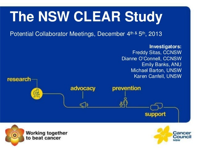 "The NSW CLEAR Study Potential Collaborator Meetings, December 4th & 5th, 2013 Investigators: Freddy Sitas, CCNSW Dianne O""..."