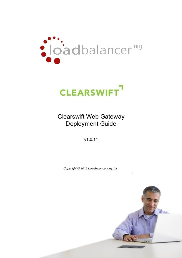 Clearswift Web Gateway Deployment Guide v1.0.14  Copyright © 2013 Loadbalancer.org, Inc.  1