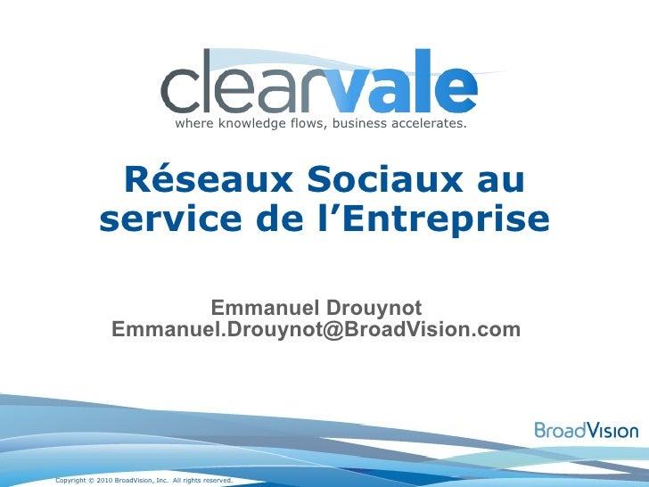 Emmanuel Drouynot Emmanuel.Drouynot@BroadVision.com Réseaux Sociaux au service de l'Entreprise