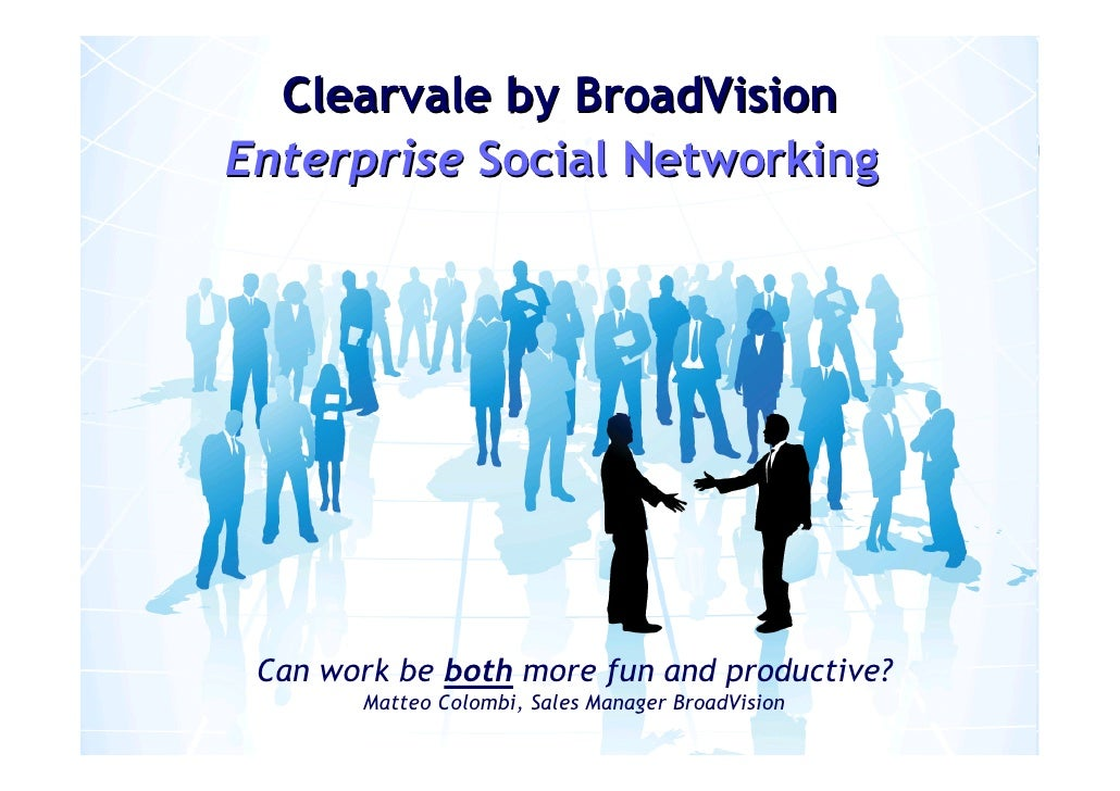 Clearvale by BroadVision Enterprise Social Networking      Can work be both more fun and productive?                    Ma...