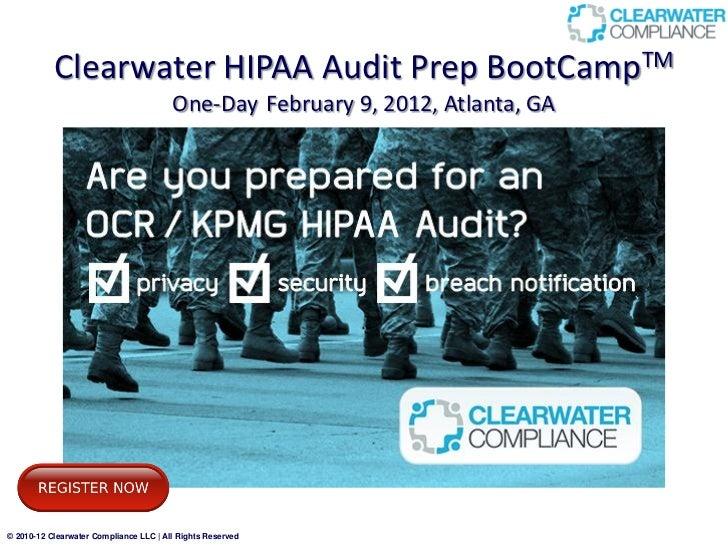 Clearwater HIPAA Audit Prep BootCampTM                                        One-Day February 9, 2012, Atlanta, GA© 2010-...
