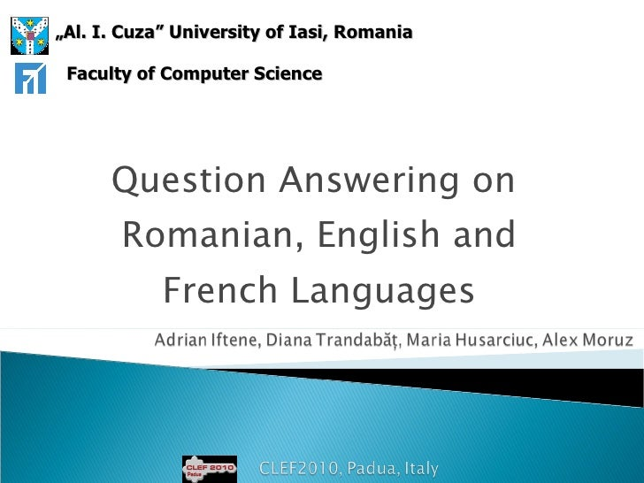 """Question Answering on  Romanian, English and French Languages """" Al. I. Cuza"""" University of Ia s i, Rom a nia Faculty of Co..."""