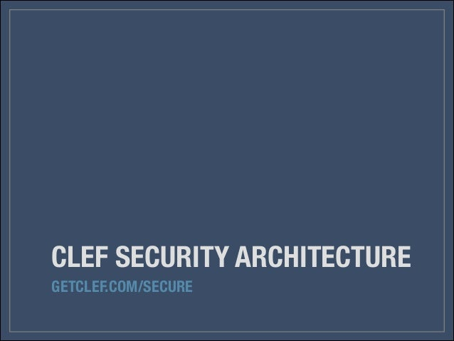 CLEF SECURITY ARCHITECTURE GETCLEF.COM/SECURE
