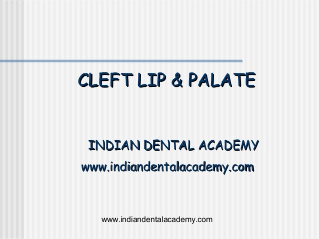 CLEFT LIP & PALATE INDIAN DENTAL ACADEMYwww.indiandentalacademy.com   www.indiandentalacademy.com
