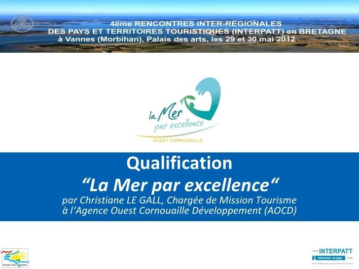 """Qualification    """"La Mer par excellence""""par Christiane LE GALL, Chargée de Mission Tourismeà l'Agence Ouest Cornouaille Dé..."""