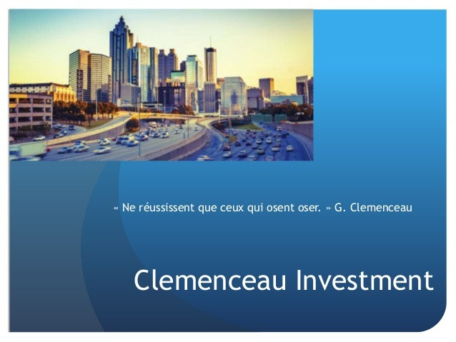 Clemenceau Investment « Ne réussissent que ceux qui osent oser. » G. Clemenceau