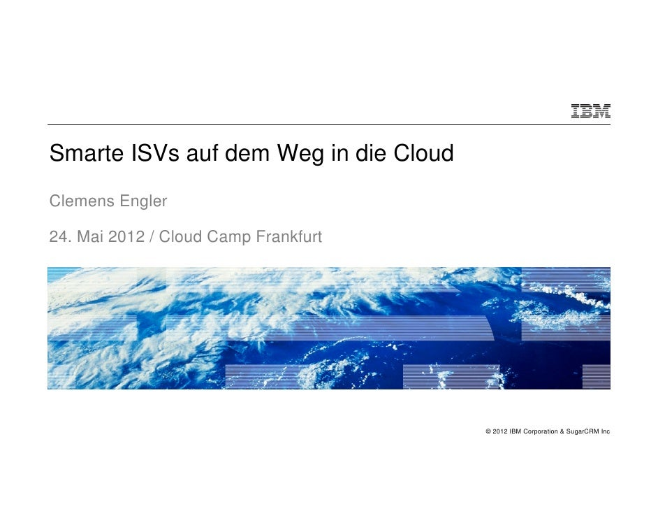 Smarte ISVs auf dem Weg in die CloudClemens Engler24. Mai 2012 / Cloud Camp Frankfurt                                     ...