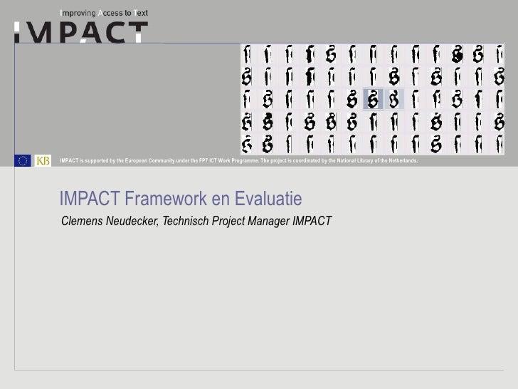 IMPACT Framework en Evaluatie Clemens Neudecker, Technisch Project Manager IMPACT