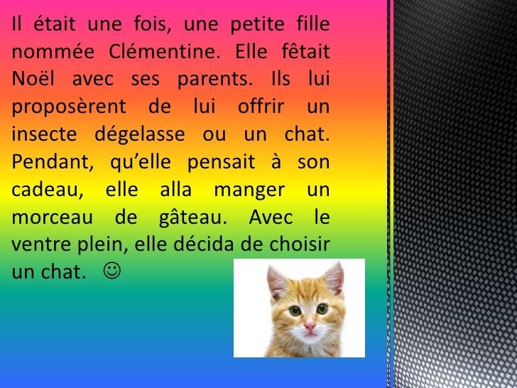 Il était une fois, une petite fillenommée Clémentine. Elle fêtaitNoël avec ses parents. Ils luiproposèrent de lui offrir u...