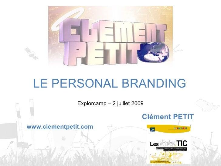 LE PERSONAL BRANDING                Explorcamp – 2 juillet 2009                                           Clément PETIT ww...