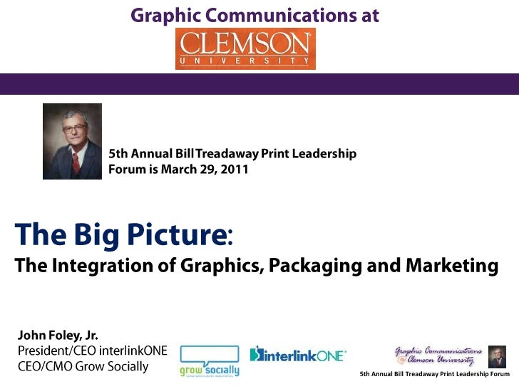 Graphic Communications at<br />5th Annual Bill Treadaway Print Leadership Forum is March 29, 2011<br />The Big Picture:<br...