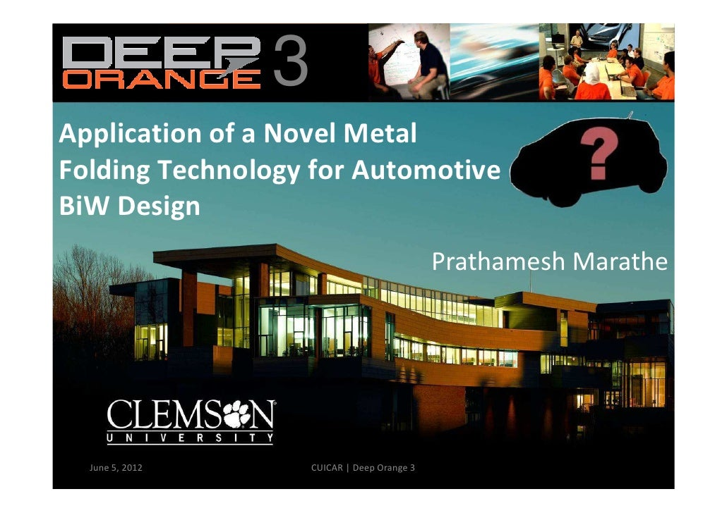 Application of a Novel Metal Folding Technology for Automotive BiW Design  - Clemson University