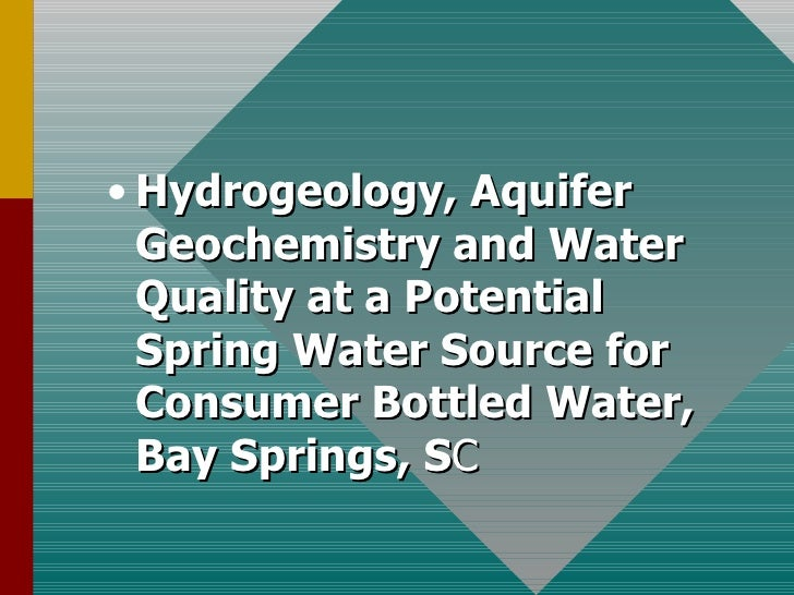 <ul><li>Hydrogeology, Aquifer Geochemistry and Water Quality at a Potential Spring Water Source for Consumer Bottled Water...