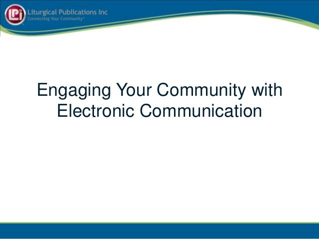 Engaging Your Community with  Electronic Communication