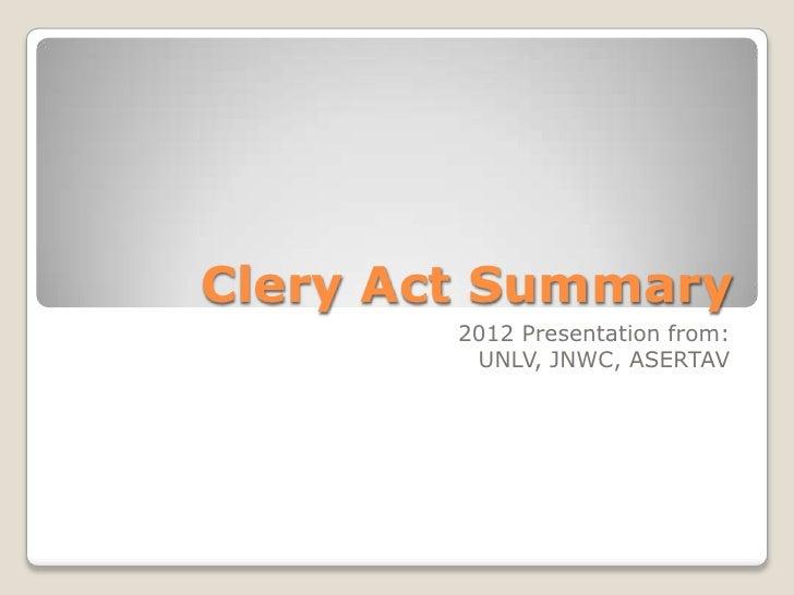 Clery Act Summary        2012 Presentation from:         UNLV, JNWC, ASERTAV