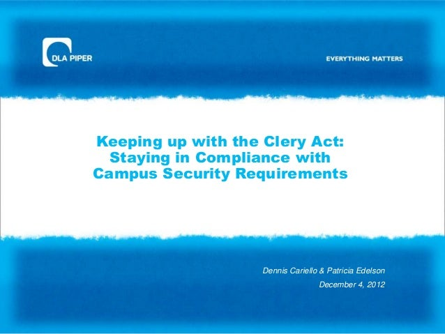 Keeping up with the Clery Act:  Staying in Compliance withCampus Security Requirements                   Dennis Cariello &...