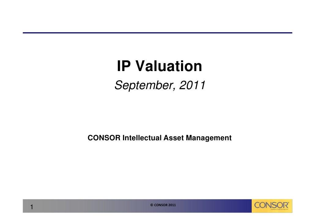IP Valuation          September, 2011    CONSOR Intellectual Asset Management                   © CONSOR 20111