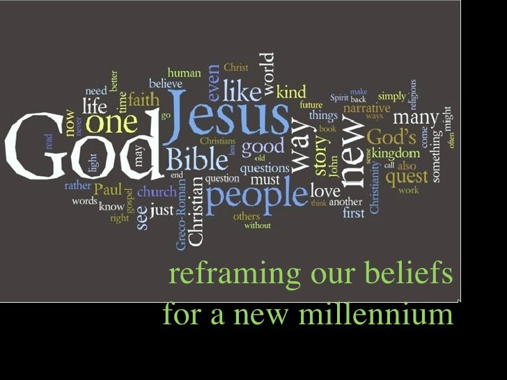reframing our beliefs for a new millennium