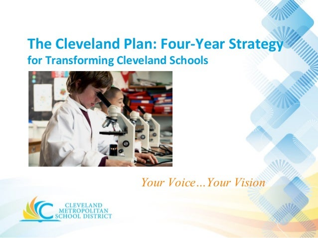 The Cleveland Plan: Four-Year Strategyfor Transforming Cleveland Schools                     Your Voice…Your Vision