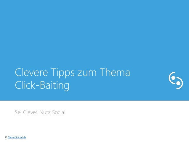 Clevere Tipps zum Thema  Click-Baiting  Sei Clever. Nutz Social.  © CleverSocial.de