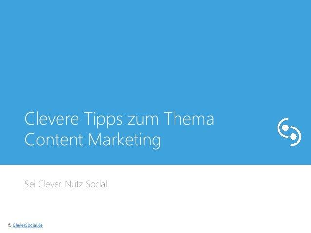 Clevere Tipps zum Thema  Content Marketing  Sei Clever. Nutz Social.  © CleverSocial.de