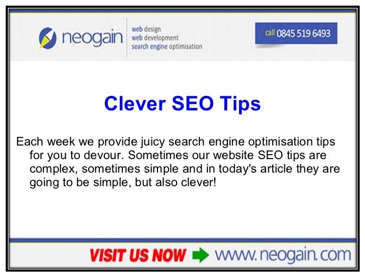 <ul><li>Clever SEO Tips </li></ul><ul><li>Each week we provide juicy search engine optimisation tips for you to devour. So...