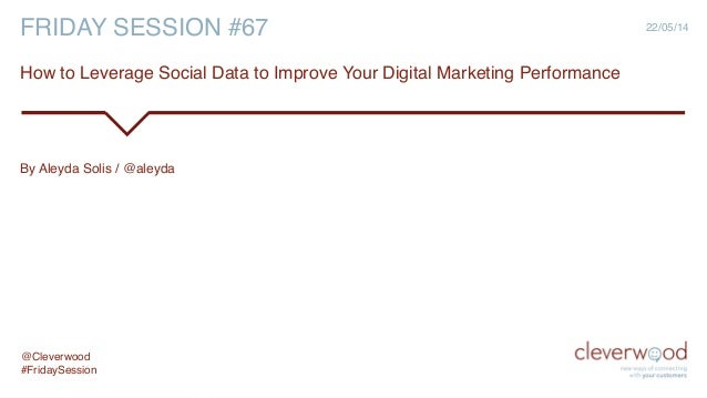 Friday Session #67: How to Leverage Social Data to Improve Your Digital Marketing Performance!