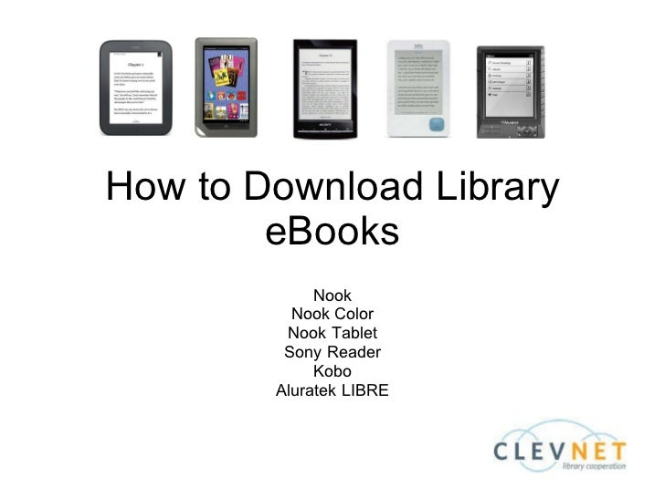 How to Download Library eBooks Nook Nook Color Nook Tablet Sony Reader Kobo Aluratek LIBRE