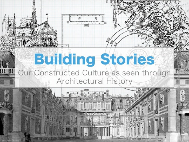Building StoriesOur Constructed Culture as seen through         Architectural History
