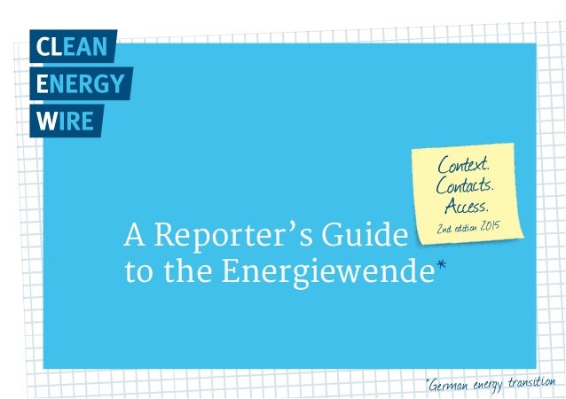 A Reporter's Guide to the Energiewende* Context. Contacts. Access. 2nd edition 2015 *German energy transition
