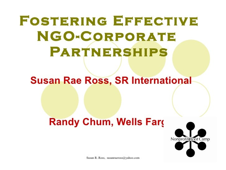 Fostering Effective NGO-Corporate  Partnerships Susan Rae Ross, SR International Randy Chum, Wells Fargo