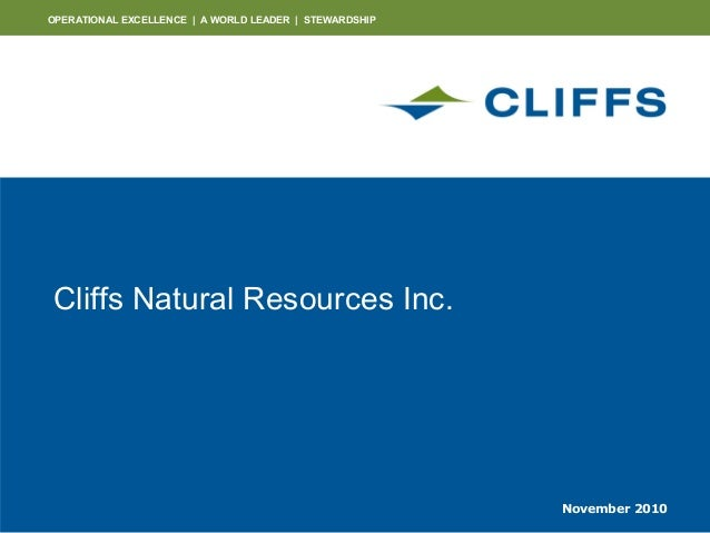 OPERATIONAL EXCELLENCE | A WORLD LEADER | STEWARDSHIP Cliffs Natural Resources Inc. November 2010