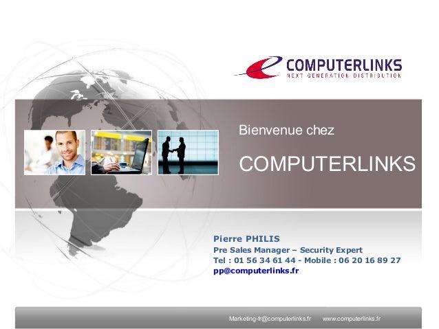 info@computerlinks.co.uk www.computyerlinks.co.ukMarketing-fr@computerlinks.fr www.computerlinks.frPierre PHILISPre Sales ...