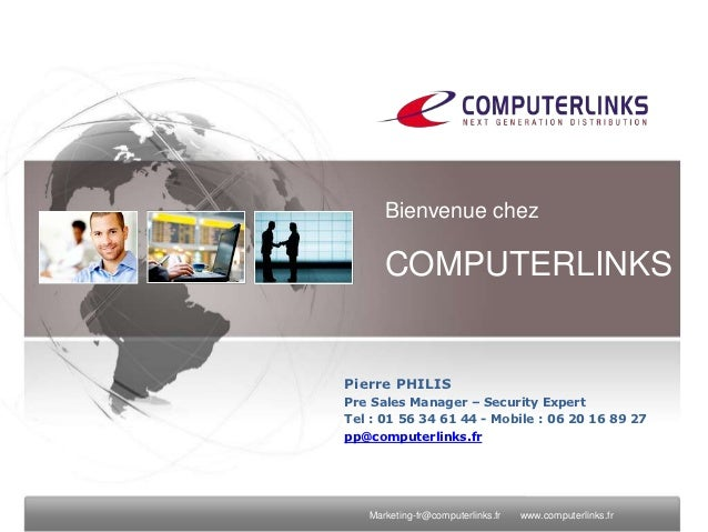 Bienvenue chez      COMPUTERLINKSPierre PHILISPre Sales Manager – Security ExpertTel : 01 56 34 61 44 - Mobile : 06 20 16 ...