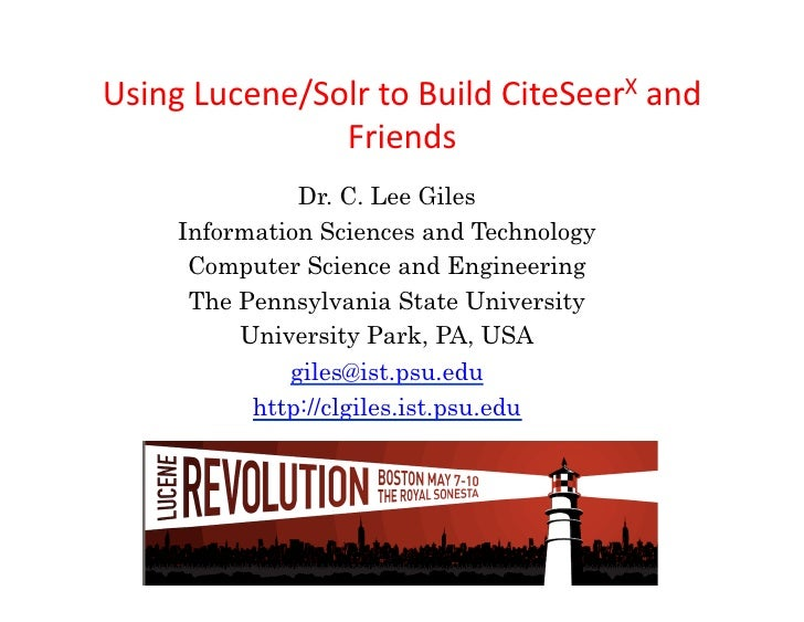 Using Lucene/Solr to Build CiteSeerX and                   Friends                   Dr. C. Lee Giles     ...