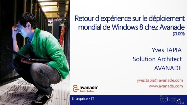 Retour dexpérience sur le déploiementmondial de Windows 8 chez Avanade(CLI201)Yves TAPIASolution ArchitectAVANADEEntrepris...