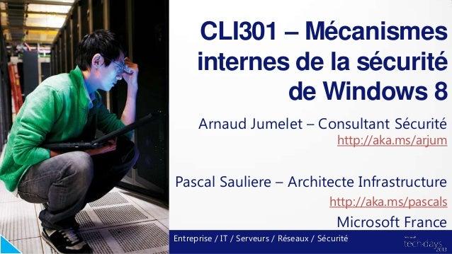 CLI301 – Mécanismes      internes de la sécurité              de Windows 8      Arnaud Jumelet – Consultant Sécurité      ...
