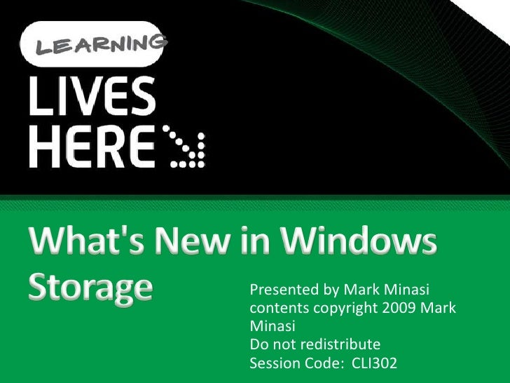 What's New in Windows Storage<br />Presented by Mark Minasi<br />contents copyright 2009 Mark Minasi<br />Do not redi...