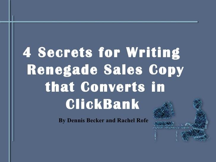 <ul><li>4 Secrets for Writing Renegade Sales Copy that Converts in ClickBank  </li></ul>By Dennis Becker and Rachel Rofe