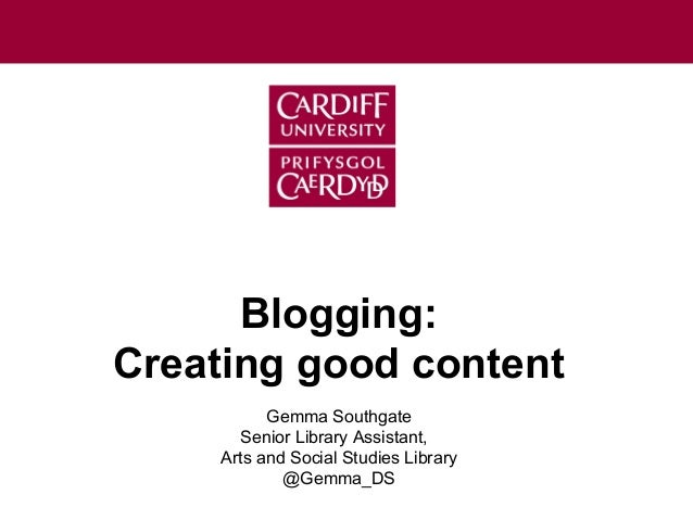 Gemma SouthgateSenior Library Assistant,Arts and Social Studies Library@Gemma_DSBlogging:Creating good content