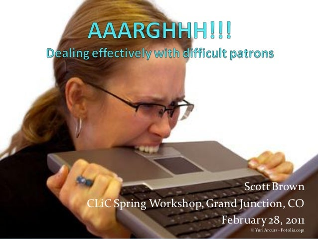 AAAARGH! Dealing effectively with difficult patrons