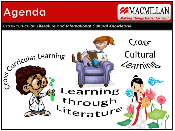 MACMILLAN<br />Agenda<br />Making Things Better for You!<br />Cross-curricular, Literature and International Cultural Know...