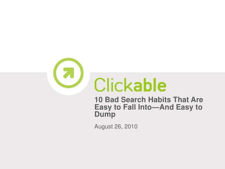 10 Bad Search Habits That Are Easy to Fall Into—And Easy to Dump<br />August 26, 2010<br />