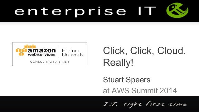 AWS Summit Auckland 2014 | Click, Click, Cloud! Really! - Session Sponsored by Enterprise IT