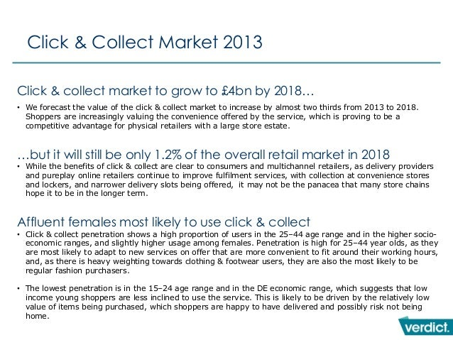 Click & Collect Market 2013 Click & collect market to grow to £4bn by 2018… • We forecast the value of the click & collect...