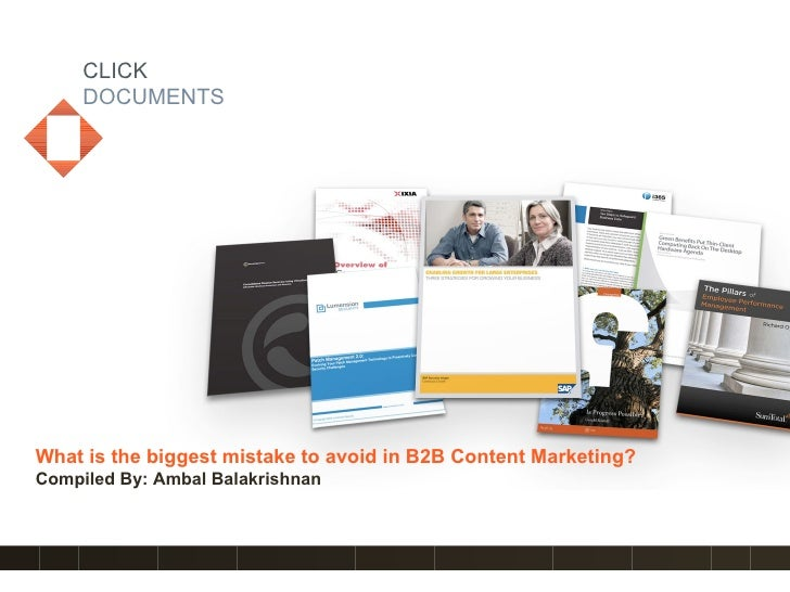 CLICK      DOCUMENTS     What is the biggest mistake to avoid in B2B Content Marketing? Compiled By: Ambal Balakrishnan   ...