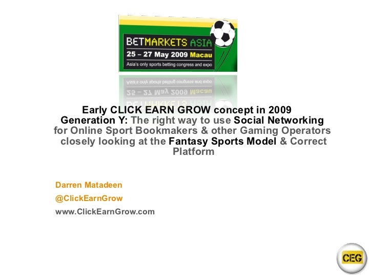 Early CLICK EARN GROW concept in 2009 Generation Y:  The right way to use  Social Networking  for Online Sport Bookmakers ...