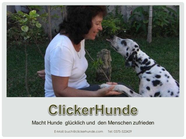 Macht Hunde glücklich und den Menschen zufrieden E-Mail: buch@clickerhunde.com  Tel: 0375-522429